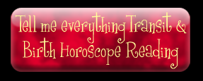 Tell me everything Transit and Birth Horoscope Reading